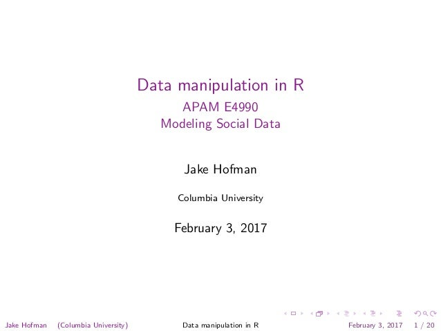 Data manipulation in R APAM E4990 Modeling Social Data Jake Hofman Columbia University February 3, 2017 Jake Hofman (Colum...