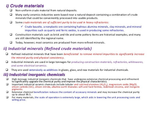  Non-uniform crude material from natural deposits.  Many early ceramics industries were based near a natural deposit con...
