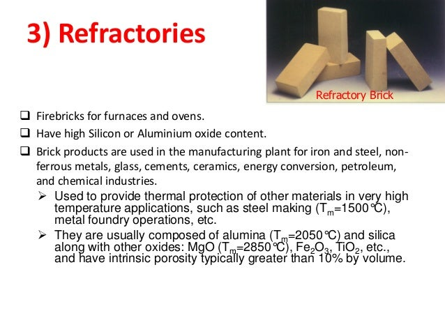 40  Refractories - A group of ceramic materials capable of withstanding high temperatures for prolonged periods of time. ...