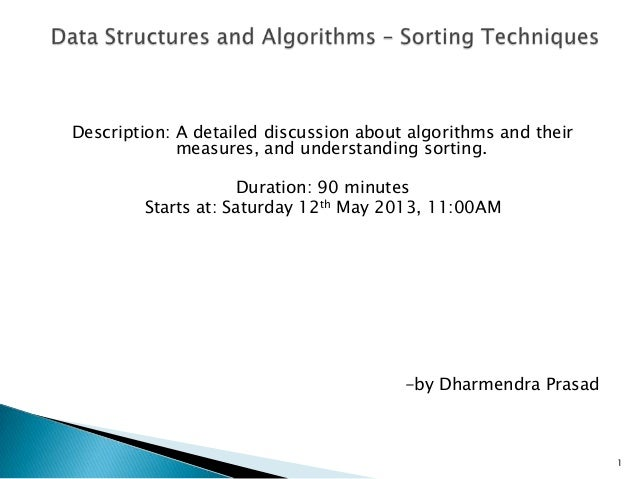 Description: A detailed discussion about algorithms and theirmeasures, and understanding sorting.Duration: 90 minutesStart...