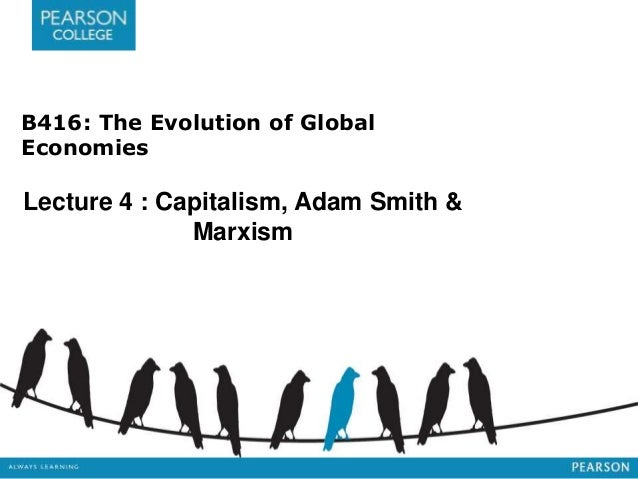 B416: The Evolution of Global Economies Lecture 4 : Capitalism, Adam Smith & Marxism