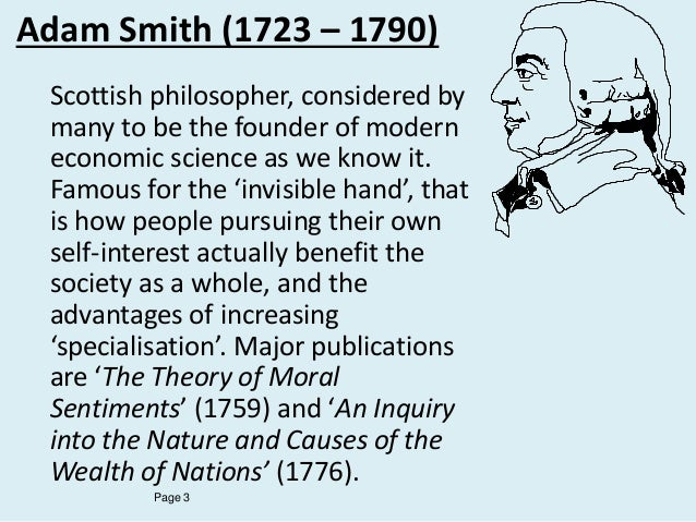 a biography of adam smith a scottish moral philosopher Biography of adam smith adam smith (1723–1790) was a scottish moral philosopher, innovator of political economy, and primary thinker of the scottish enlightenmentsmith is celebrated for two classic works: the theory of moral sentiments (1759), and an inquiry into the nature and causes of the wealth of nations (1776.