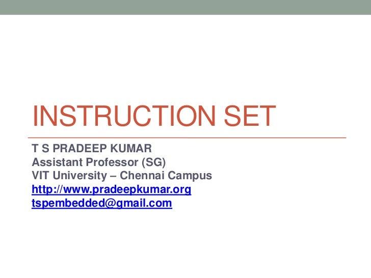 INSTRUCTION SETT S PRADEEP KUMARAssistant Professor (SG)VIT University – Chennai Campushttp://www.pradeepkumar.orgtspembed...