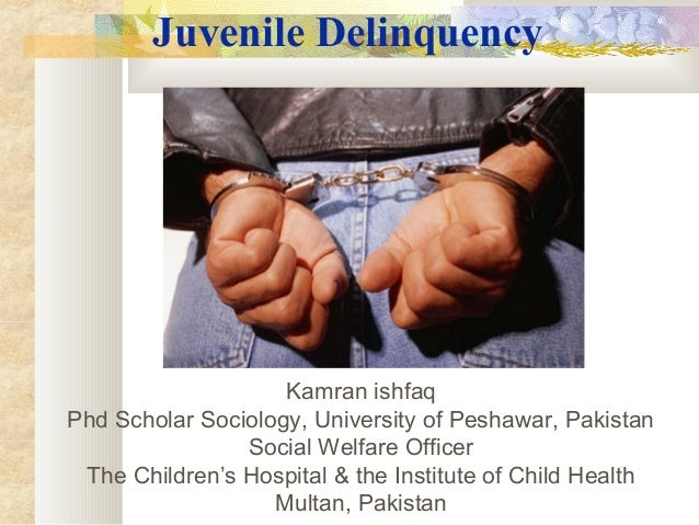 Juvenile Delinquency                    Kamran ishfaqPhd Scholar Sociology, University of Peshawar, Pakistan              ...