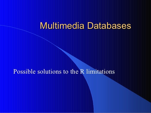 Multimedia DatabasesPossible solutions to the R limitations