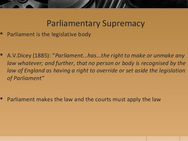 parliamentary supremacy English defenders of parliamentary government recoiled from the full logic of  1  refer to the cases for legislative supremacy and executive.