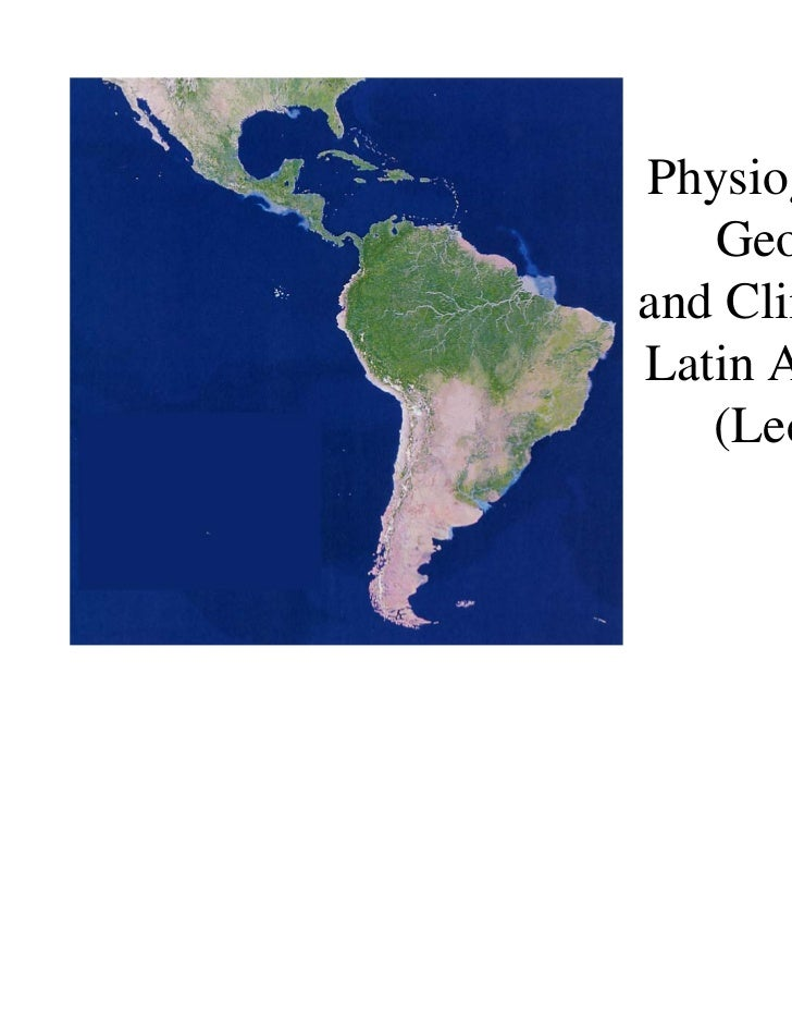 Physiography,   Geographyand Climate ofLatin America   (Lecture 3)