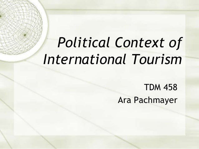 Political Context ofInternational TourismTDM 458Ara Pachmayer