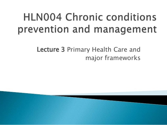 Lecture 3 Primary Health Care and               major frameworks