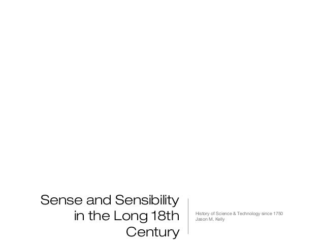 Sense and Sensibility in the Long 18th Century  History of Science & Technology since 1750 Jason M. Kelly