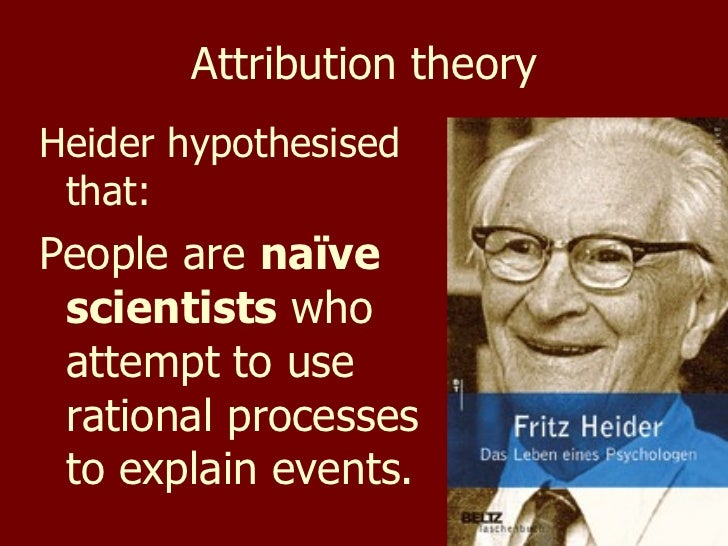 an overview of the attribution theory by heider A review on the attribution theory in the social psychology wwwiosrjournalsorg 75 | page the second factor is the rate of expected behavior that leads people to understanding trend.