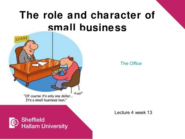 The role and character of small business Lecture 4 week 13 The Office