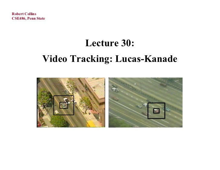 Robert CollinsCSE486, Penn State                        Lecture 30:                Video Tracking: Lucas-Kanade
