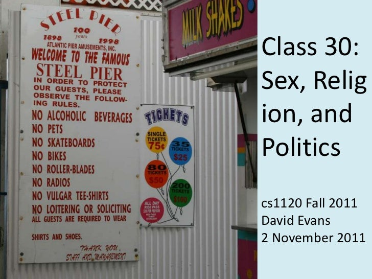 Class 30:Sex, Religion, andPoliticscs1120 Fall 2011David Evans2 November 2011