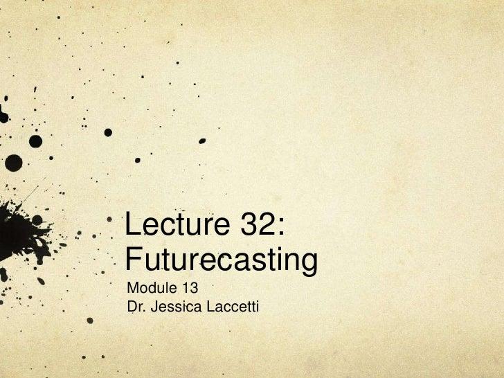 Lecture 32:FuturecastingModule 13Dr. Jessica Laccetti