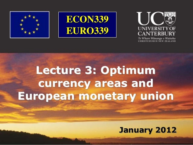 ECON339       EURO339   Lecture 3: Optimum   currency areas andEuropean monetary union                 January 2012