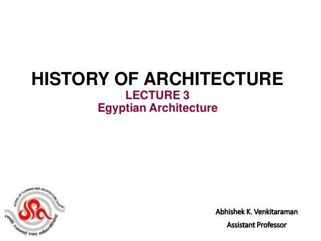 Abhishek K. Venkitaraman Assistant Professor HISTORY OF ARCHITECTURE LECTURE 3 Egyptian Architecture