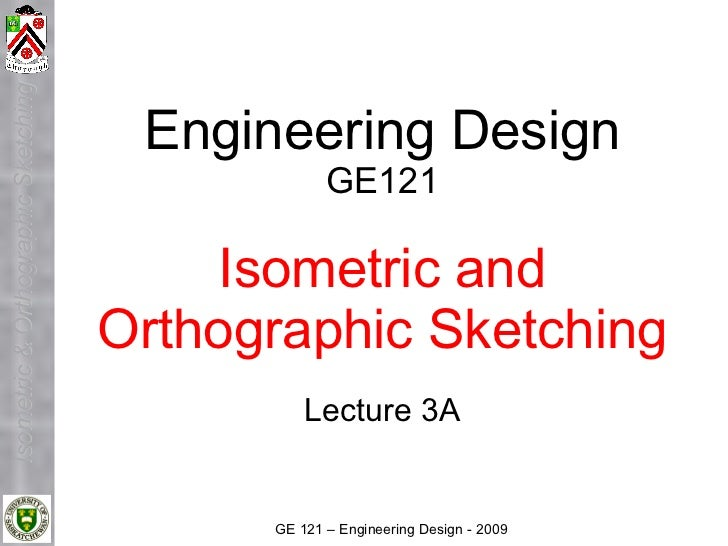 Isometric & Orthographic Sketching                                          Engineering Design                            ...