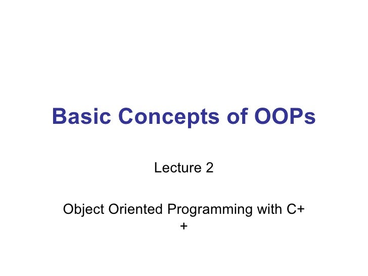 Basic Concepts of OOPs Lecture 2 Object Oriented Programming with C++