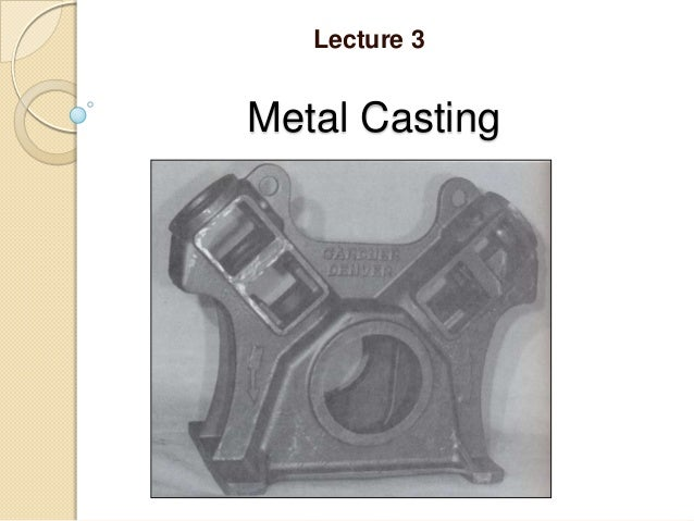 Lecture 3  Metal Casting