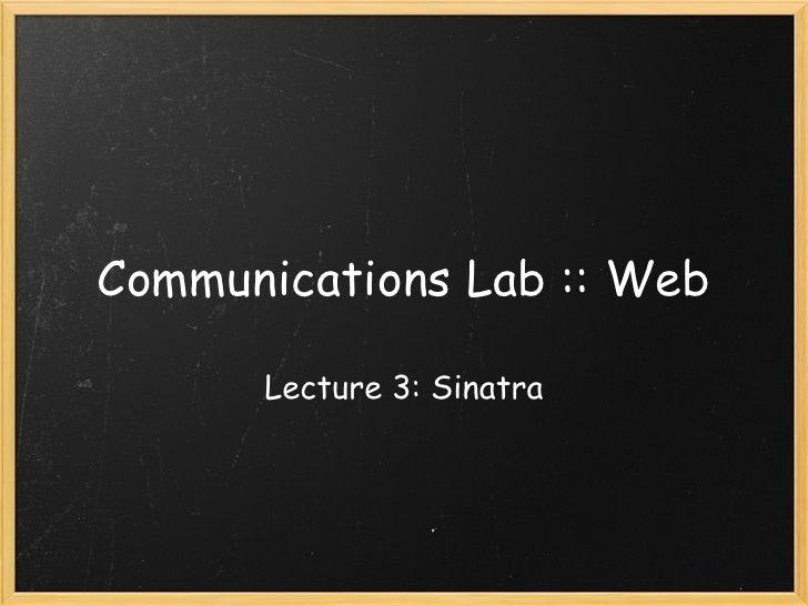 Communications Lab :: Web Lecture 3: Sinatra