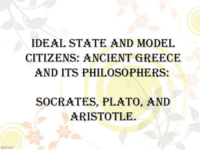 the ideal state according to socrates plato and aristotle essay Socrates, plato, and aristotle: the big three in greek philosophy socrates, plato, and aristotle: the big three in greek philosophy  (the republic) on the ideal.