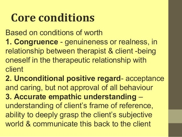 core conditions in person centred counselling This video describes the three core conditions for carl rogers' person-centered therapy carl rogers believed these conditions were necessary and sufficient.
