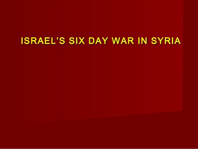 ISRAEL'S SIX DAY WAR IN SYRIAISRAEL'S SIX DAY WAR IN SYRIA