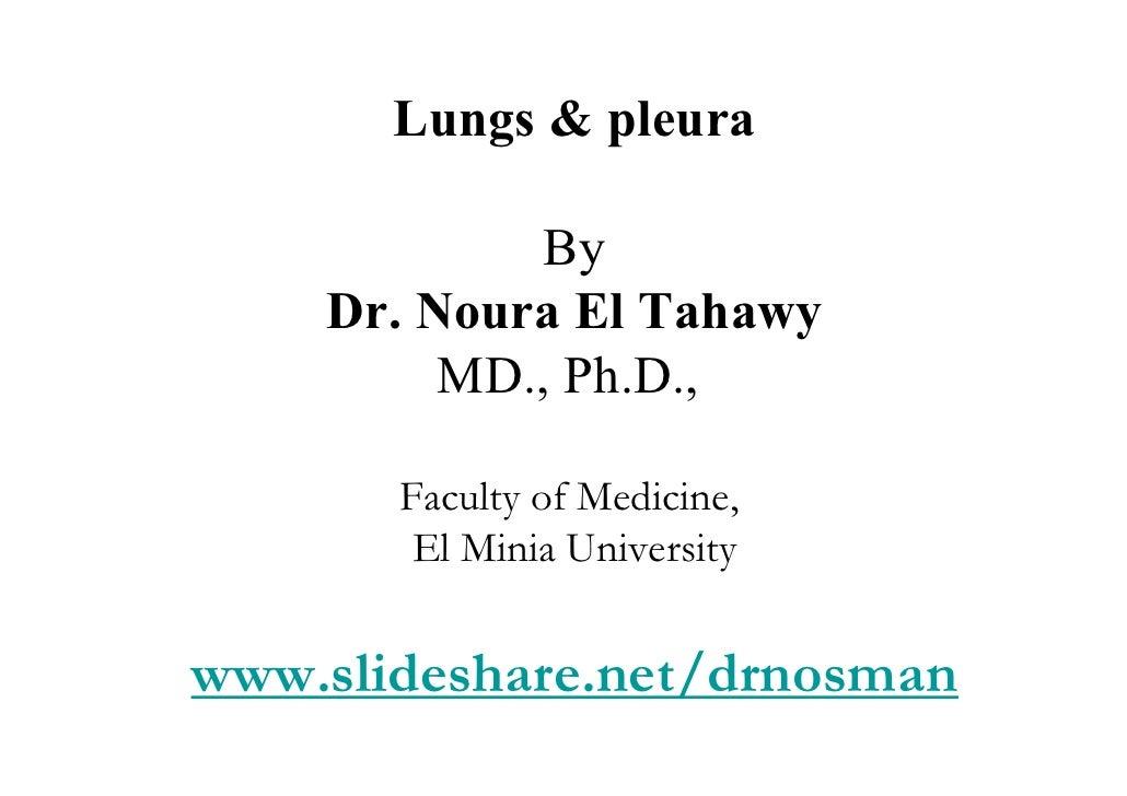 Lungs & pleura             By    Dr. Noura El Tahawy         MD., Ph.D.,       Faculty of Medicine,        El Minia Univer...