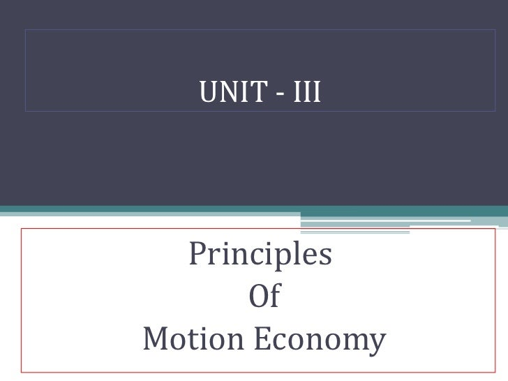 UNIT - III  Principles      OfMotion Economy