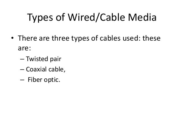 types of network media Network media types upon completing this chapter, you will be able to: describe the primary types and uses of twisted-pair cables describe the primary types and uses of coaxial cables describe the primary types and uses of fiber-optic cables describe the primary types and uses of wireless media compare and contrast the primary types and uses of different media network media is the actual path .