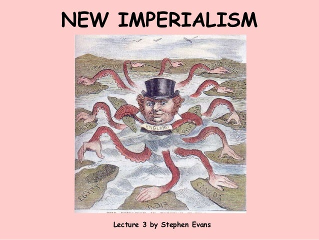NEW IMPERIALISM Lecture 3 by Stephen Evans