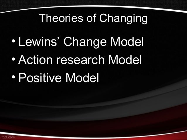 compare lewins planned change model action research and positive model On the back of core theories relating to planned change  action research and the three step model of  action without research,.