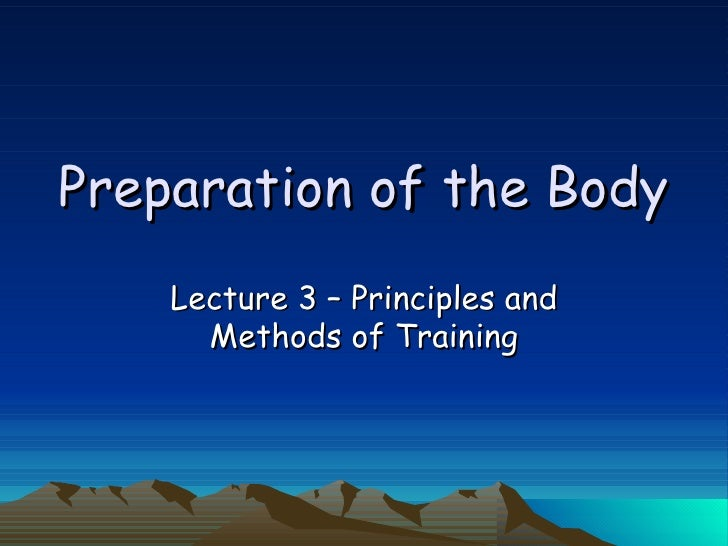 Preparation of the Body Lecture 3 – Principles and Methods of Training