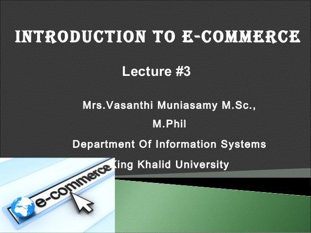 IntroductIon to E-commErcE             Lecture #3      Mrs.Vasanthi Muniasamy M.Sc.,                  M.Phil     Departmen...