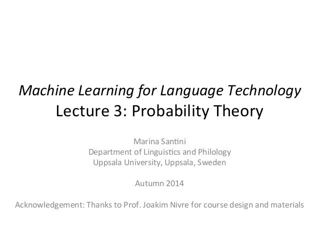 Machine	   Learning	   for	   Language	   Technology	   	    Lecture	   3:	   Probability	   Theory	    Marina	   San6ni	 ...