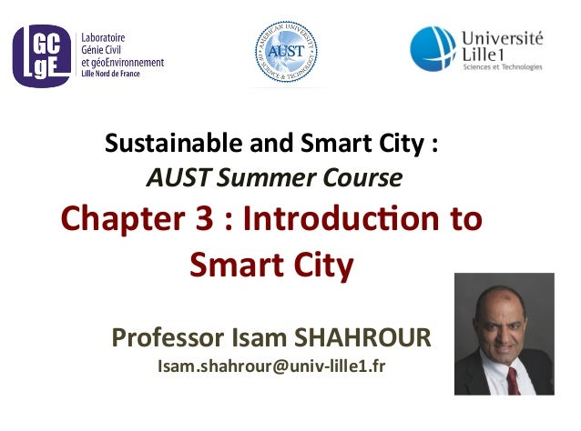 Sustainable  and  Smart  City  :  AUST  Summer  Course  Chapter  3  :  Introduc8on  to  Smart  City  Professor  Isam  SHAH...