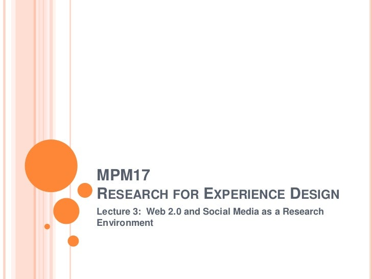 MPM17Research for Experience Design<br />Lecture 3:  Web 2.0 and Social Media as a Research Environment<br />