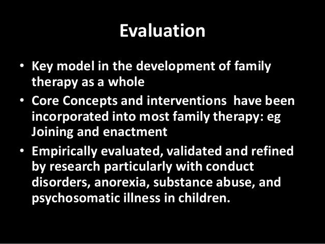 exploration of structural family therapy -family therapy was a way for therapist to be actively engaged in their own personal development  patters within a family and that structural changes must occur in.