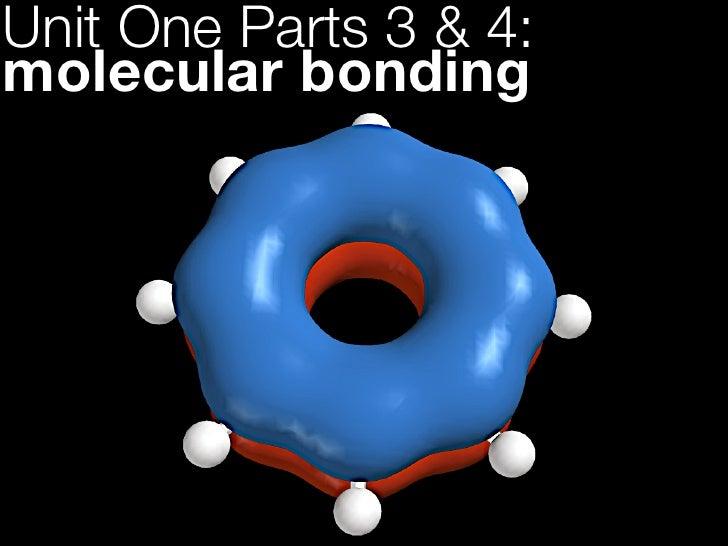 Unit One Parts 3 & 4:molecular bonding