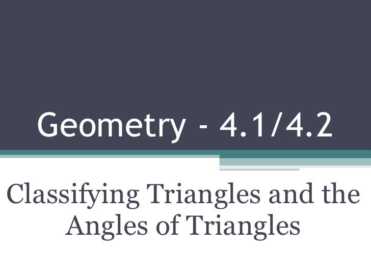 Geometry - 4.1/4.2 Classifying Triangles and the Angles of Triangles