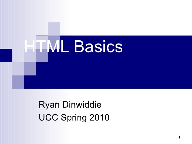 HTML Basics Ryan Dinwiddie UCC Spring 2010