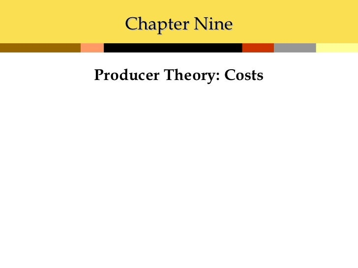 Chapter NineProducer Theory: Costs