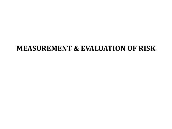 MEASUREMENT & EVALUATION OF RISK