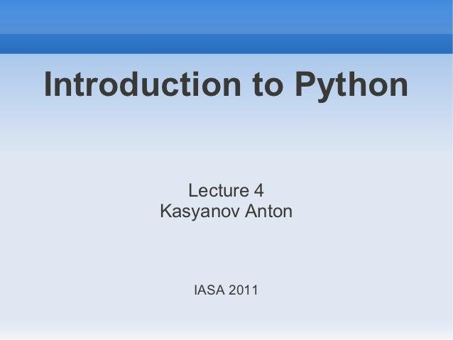 Introduction to Python          Lecture 4       Kasyanov Anton          IASA 2011