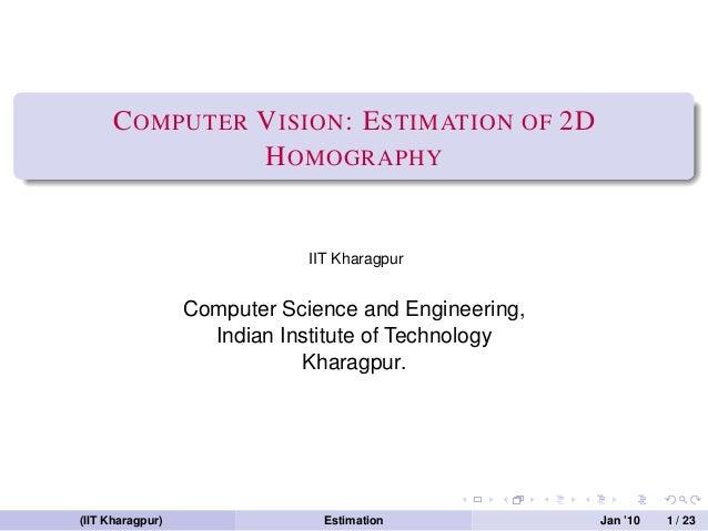 C OMPUTER V ISION : E STIMATION OF 2D               H OMOGRAPHY                              IIT Kharagpur                ...