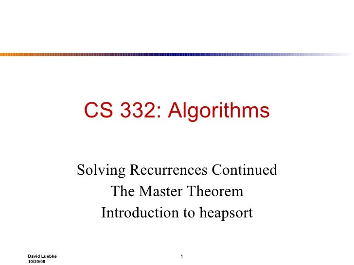 CS 332: Algorithms Solving Recurrences Continued The Master Theorem Introduction to heapsort