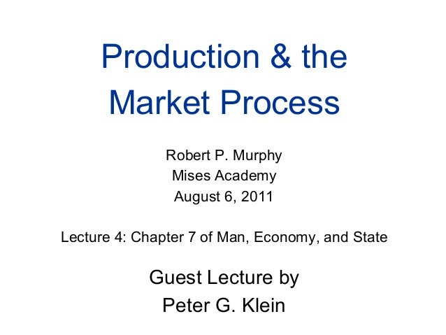 Production & the Market Process Robert P. Murphy Mises Academy August 6, 2011 Lecture 4: Chapter 7 of Man, Economy, and St...