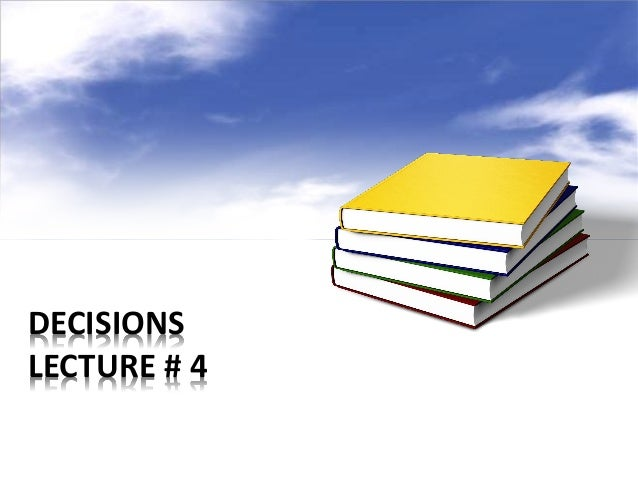DECISIONS LECTURE # 4