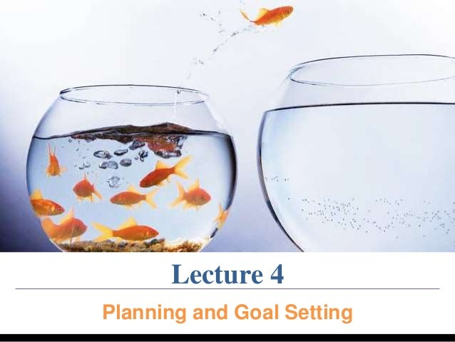 Lecture 4  Planning and Goal Setting